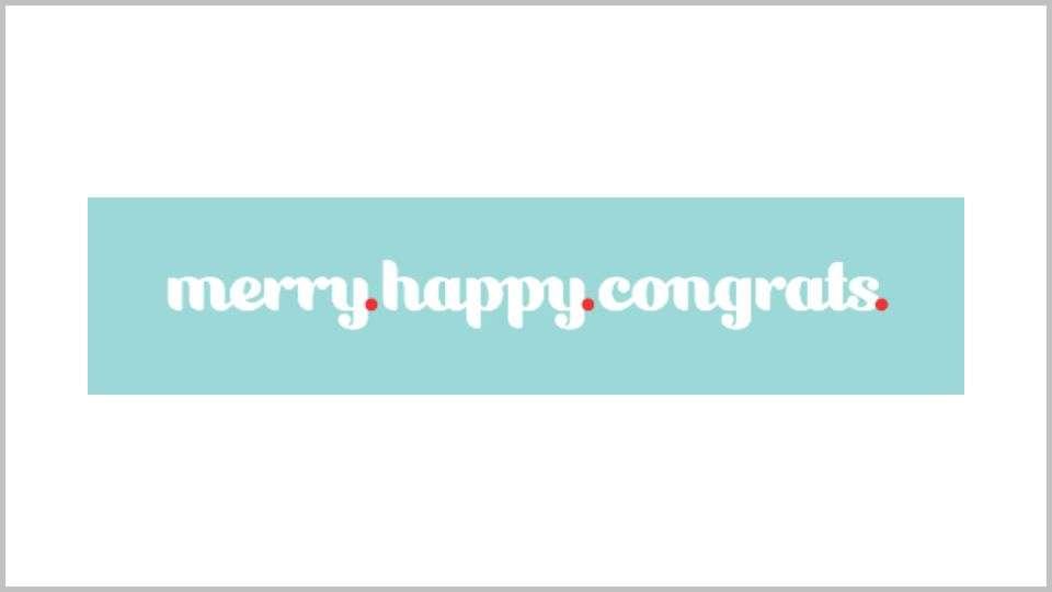 Merry. Happy. Congrats.